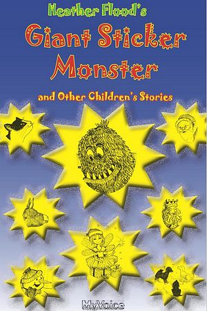 Giant Sticker Monster and Other Children's Stories - Heather Flood